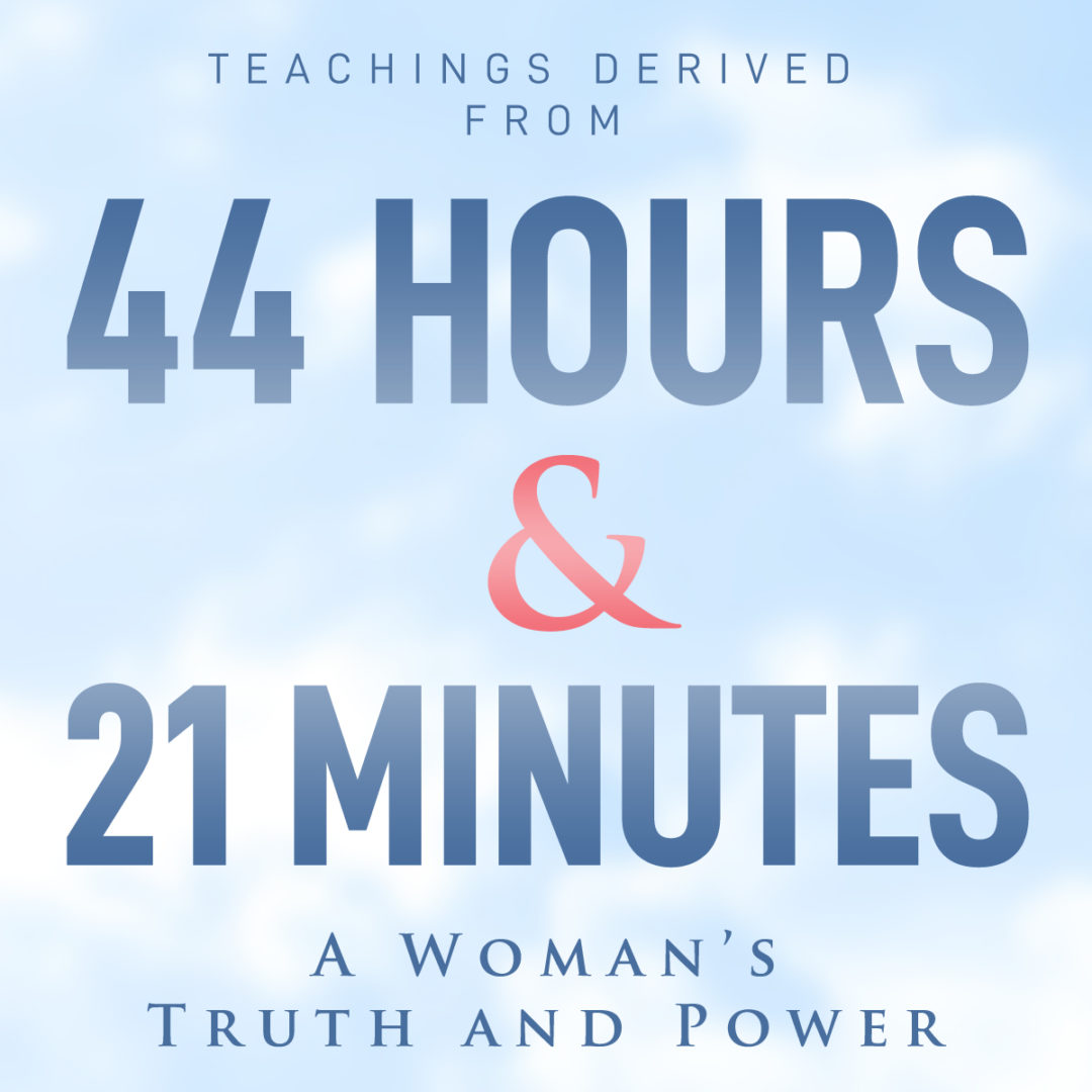 44 Hours and 21 Minutes; A Woman's Truth & Power