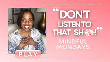 Mindful Monday   Don't Listen to that Sh–!