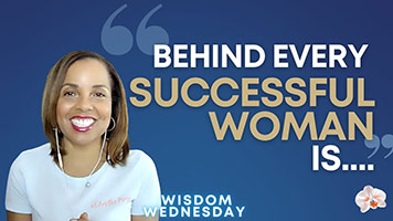 Wisdom Wednesday   Behind Every Successful Woman is….