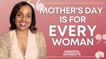 Mindful Monday   Mother's Day is for EVERY Woman